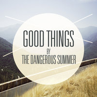 Good Things — The Dangerous Summer