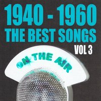 1940 - 1960 : The Best Songs, Vol. 3 — сборник