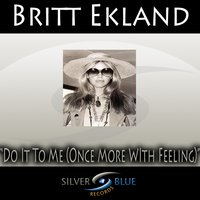 Do It to Me (Once More with Feeling) — Britt Ekland