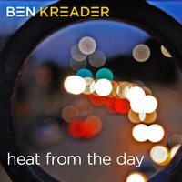 Heat from the Day — Ben Kreader