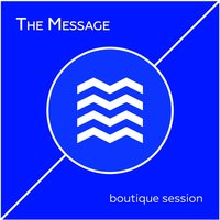 Boutique Session — The Message