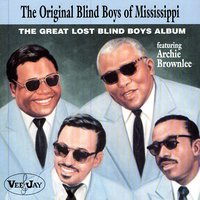 The Great Lost Blind Boys Album — Archie Brownlee, The Original Blind Boys Of Mississippi