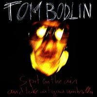Spit in the Air and Take Out Your Umbrella — Tom Bodlin