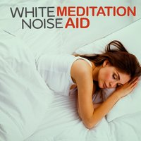 White Noise: Meditation Aid — White Noise Meditation