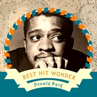 Best Hit Wonder — Donald Byrd