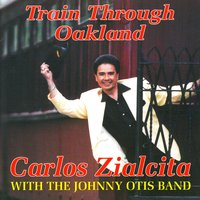 Train Through Oakland — Carlos Zialcita, The Johnny Otis Band
