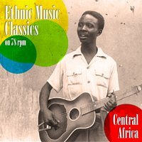 Ethnic Music Classics on 78 Rpm, Central Africa — сборник