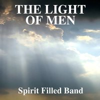 The Light of Men — Spirit Filled Band