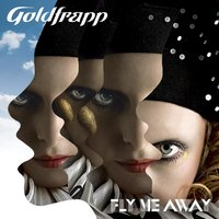 Fly Me Away — Goldfrapp