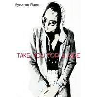 Take You for a Ride — Eyearno Piano