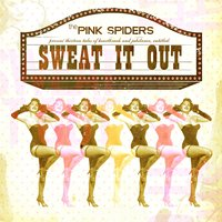 Sweat It Out — The Pink Spiders
