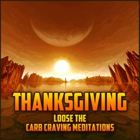 Thanksgiving - Loose The Carb Craving Meditations — Thanksgiving Meditation Sounds