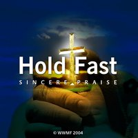 Hold Fast — Sincere Praise