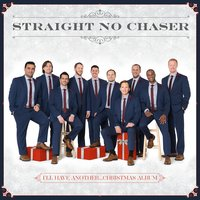 I'll Have Another...Christmas Album — Straight No Chaser