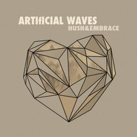 Hush and Embrace — Artificial Waves