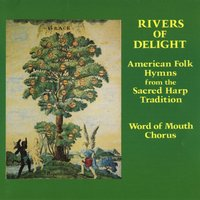 Rivers Of Delight - American Folk Hymns From The Sacred Harp Tradition — Word Of Mouth Chorus