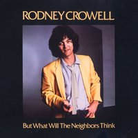 But What Will The Neighbors Think — Rodney Crowell
