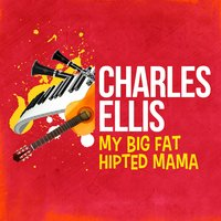 My Big Fat Hipted Mama — Charles Ellis