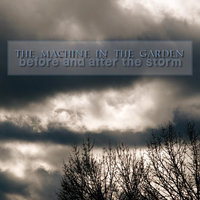 Before and After the Storm — The Machine in the Garden
