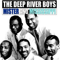 Mister and Mississippi — The Deep River Boys
