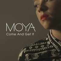 Come and Get It — Moya