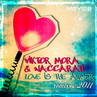 Love is the Answer 2011 Remixes — Viktor Mora & Naccarati, Viktor Mora, Naccarati