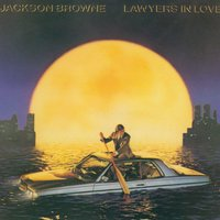 Lawyers In Love — Jackson Browne