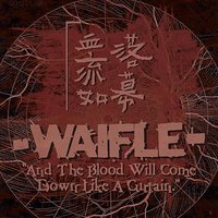 And The Blood Will Come Down Like A Curtain — Waifle