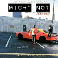 Might Not — J.S. da Great
