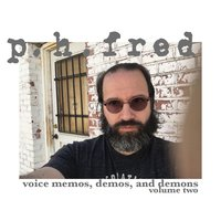 Voice Memos, Demos, And Demons, Vol. 2 — P.H. Fred
