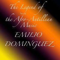 The Legend of the Afro-Antillean Music: Emilio Dominguez — Emilio Dominguez