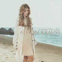 A Hundred Miles Or More: A Collection — Alison Krauss