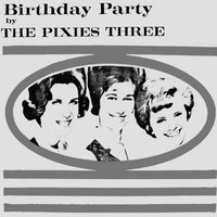 Birthday Party — The Pixies Three
