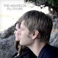 Still to Come — The Highfields