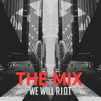 The Mix: We Will R.I.O.T. — Fellowship Creative