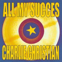 All My Succes — Charlie Christian