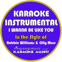 I Wanna Be Like You (In the Style of Robbie Williams & Olly Murs) - Single — Karaoke All Hits