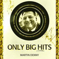 Only Big Hits — Martin Denny