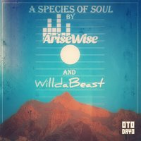 A Species of Soul — WillDaBeast, Arise Wise , Willdabeast, Arise Wise