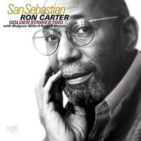 San Sebastian — Russell Malone, Mulgrew Miller, Ron Carter Golden Striker Trio, Ron Carter Golden Striker Trio with Mulgrew Miller & Russell Malone