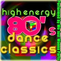 High Energy: 80's Dance Classics — We Just Wanna Party