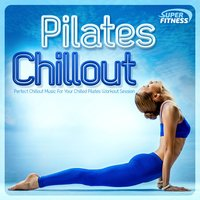 Pilates Chillout - Perfect Chilled Playlist for Your Pilates Workout Session — сборник