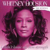 I Didn't Know My Own Strength Remixes — Whitney Houston