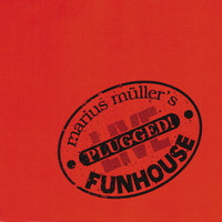Plugged! — Marius Müller, Funhouse