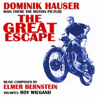 The Great Escape - Theme from the Motion Picture [feat. Dominik Hauser] — Elmer Bernstein, Dominik Hauser