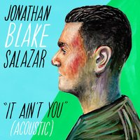It Ain't You — Jonathan Blake Salazar