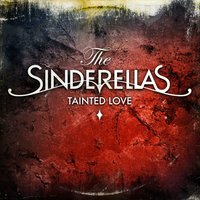 Tainted Love — The Sinderellas