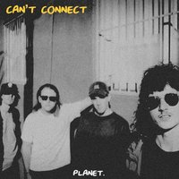 Can't Connect — Planet