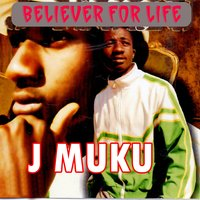 Believer for Life — J Muku