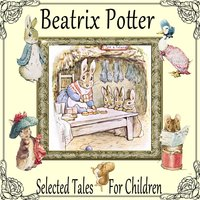 Beatrix Potters Selected Tales for Children — Beatrix Potter